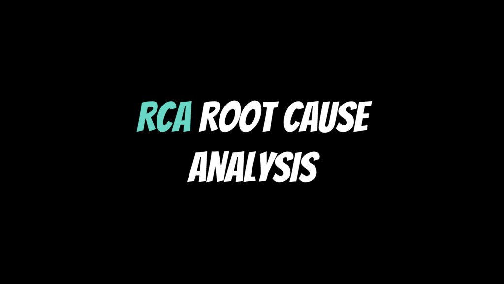 RCA Root Cause Analysis