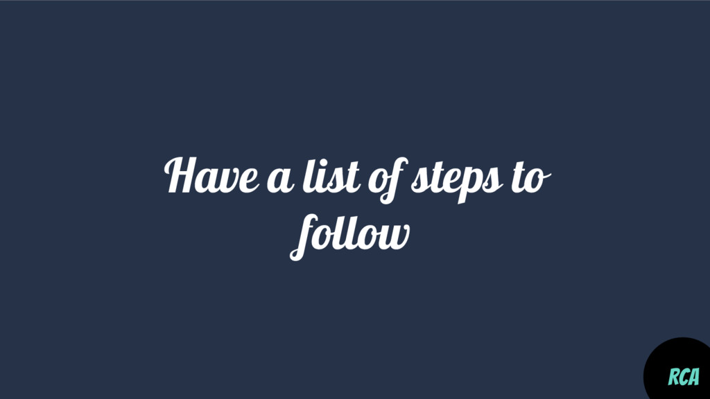 Have a list of steps to follow RCA