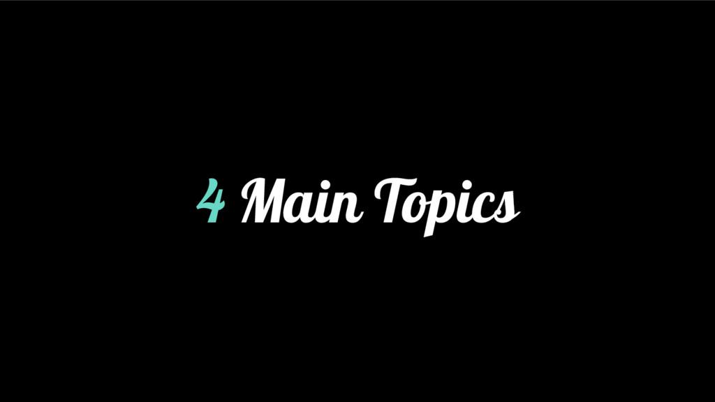 4 Main Topics