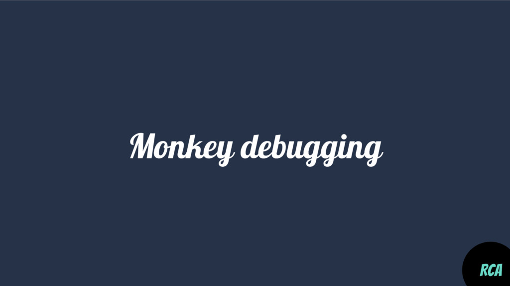 Monkey debugging RCA