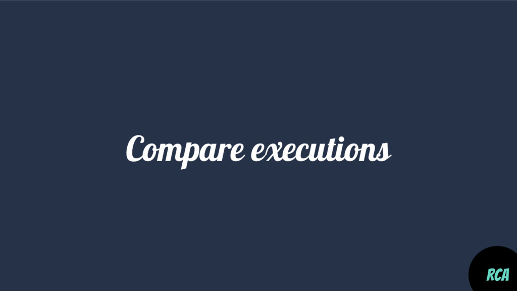 Compare executions RCA