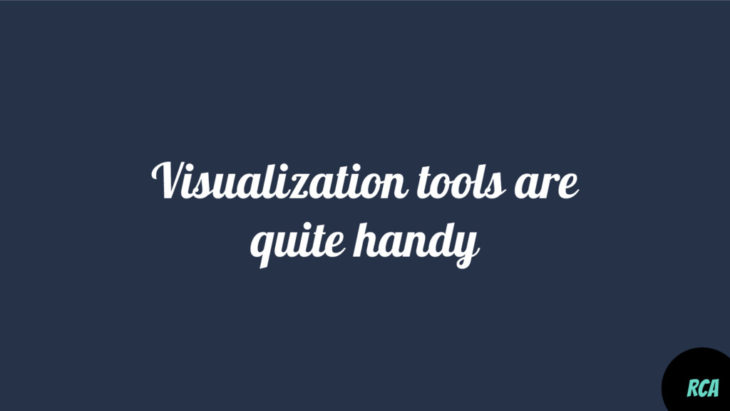 Visualization tools are quite handy RCA