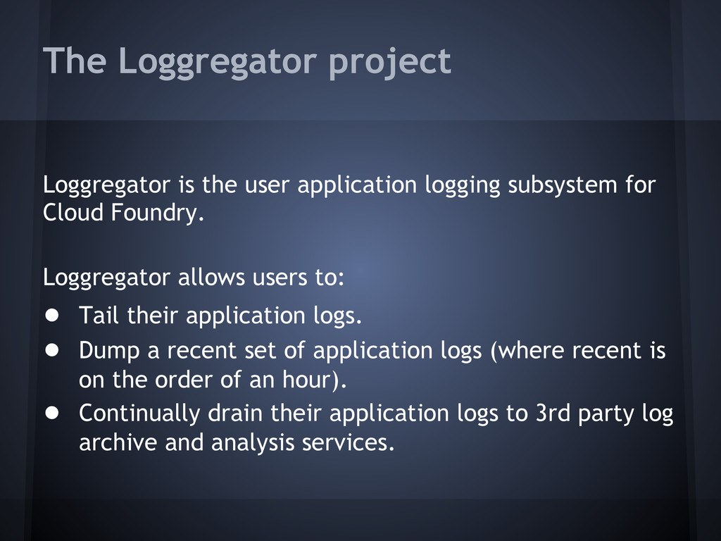 The Loggregator project Loggregator is the user...