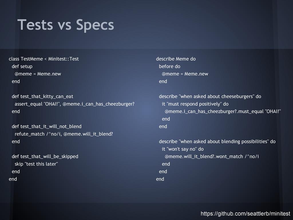 Tests vs Specs class TestMeme < Minitest::Test ...