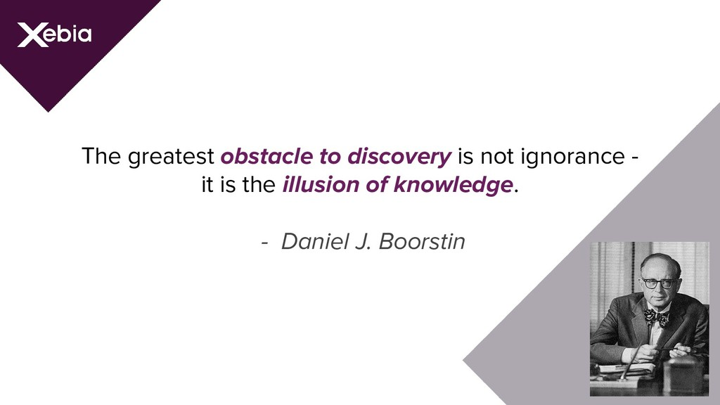 The greatest obstacle to discovery is not ignor...