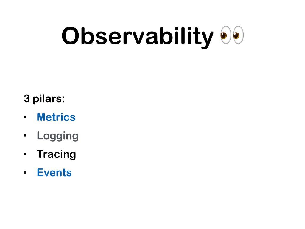 Observability  3 pilars: • Metrics • Logging • ...