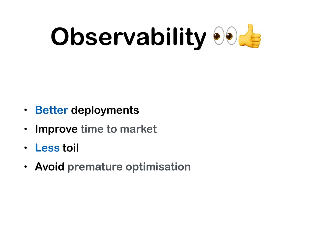 Observability  • Better deployments • Improve t...