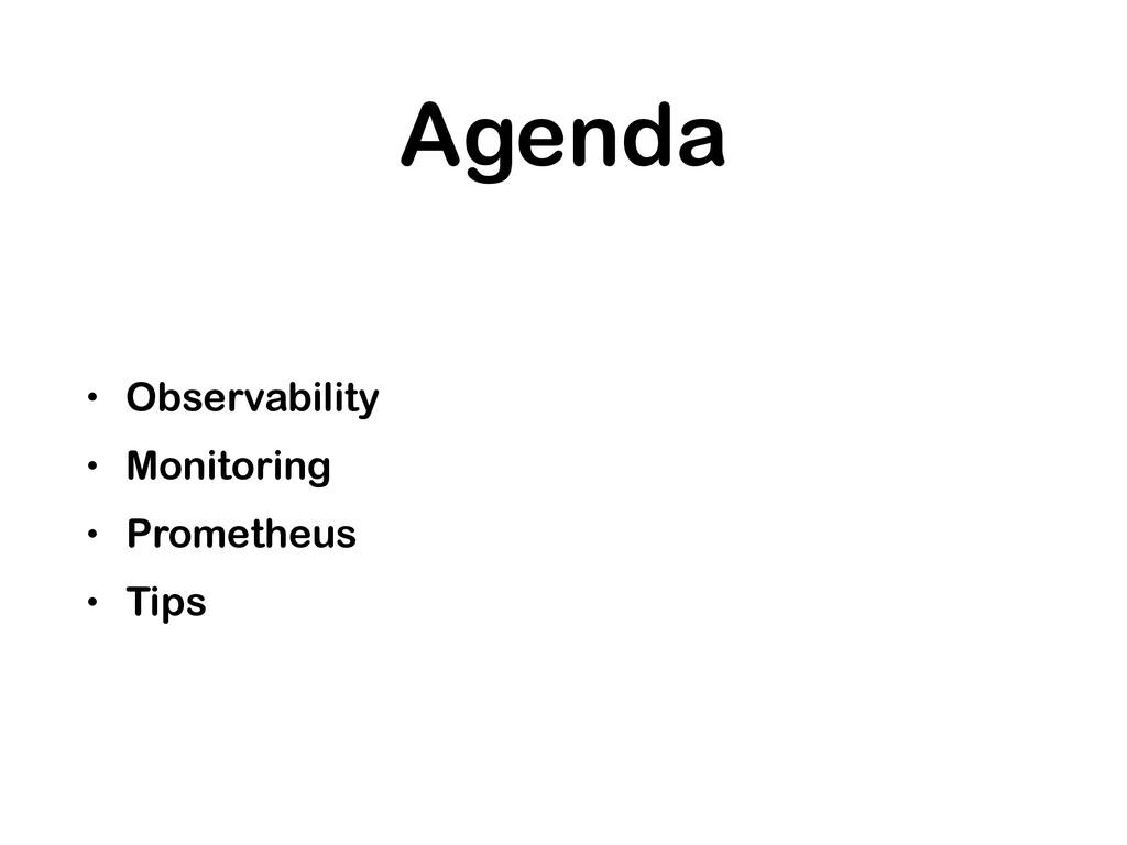 Agenda • Observability • Monitoring • Prometheu...