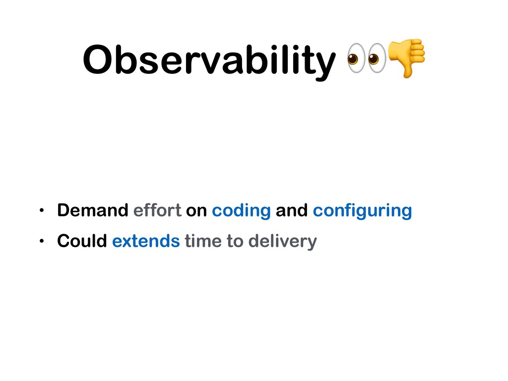 Observability  • Demand effort on coding and co...