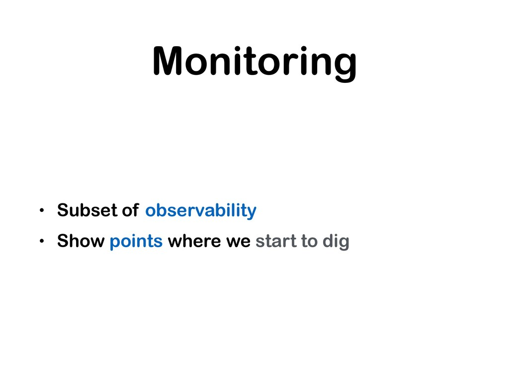 Monitoring • Subset of observability • Show poi...