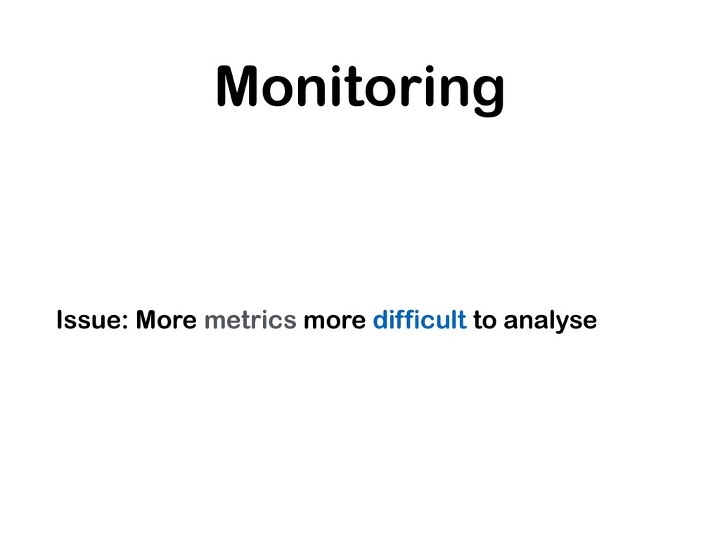 Monitoring Issue: More metrics more difficult t...