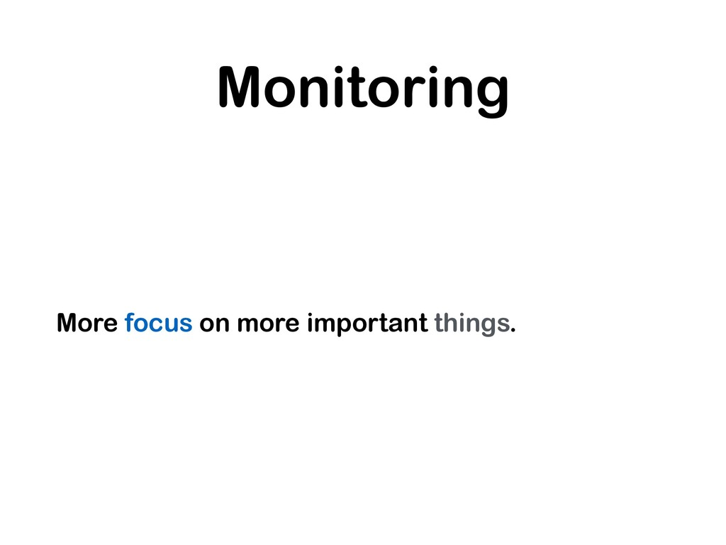 Monitoring More focus on more important things.