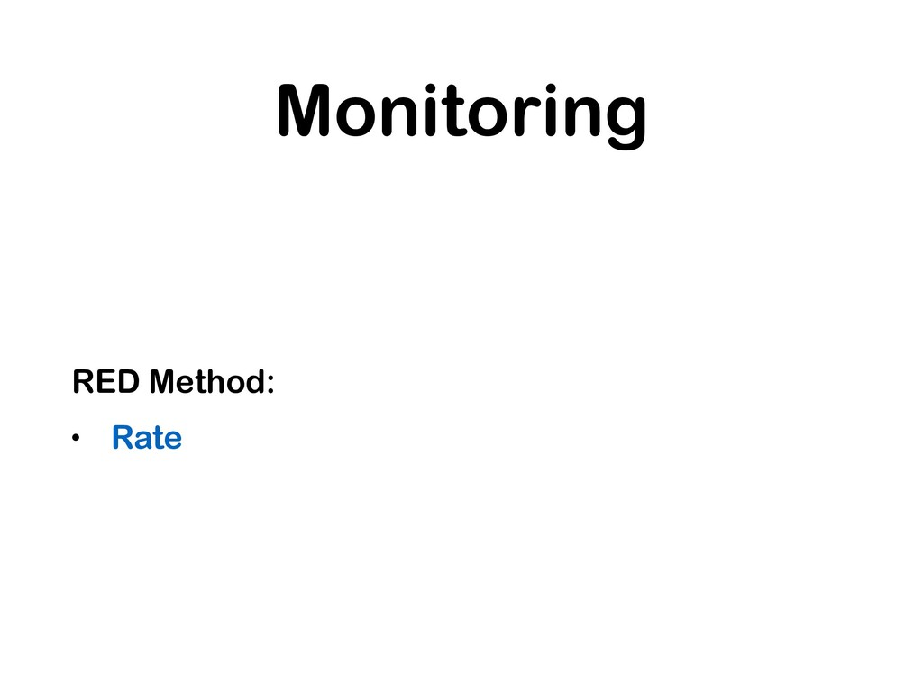 Monitoring RED Method: • Rate