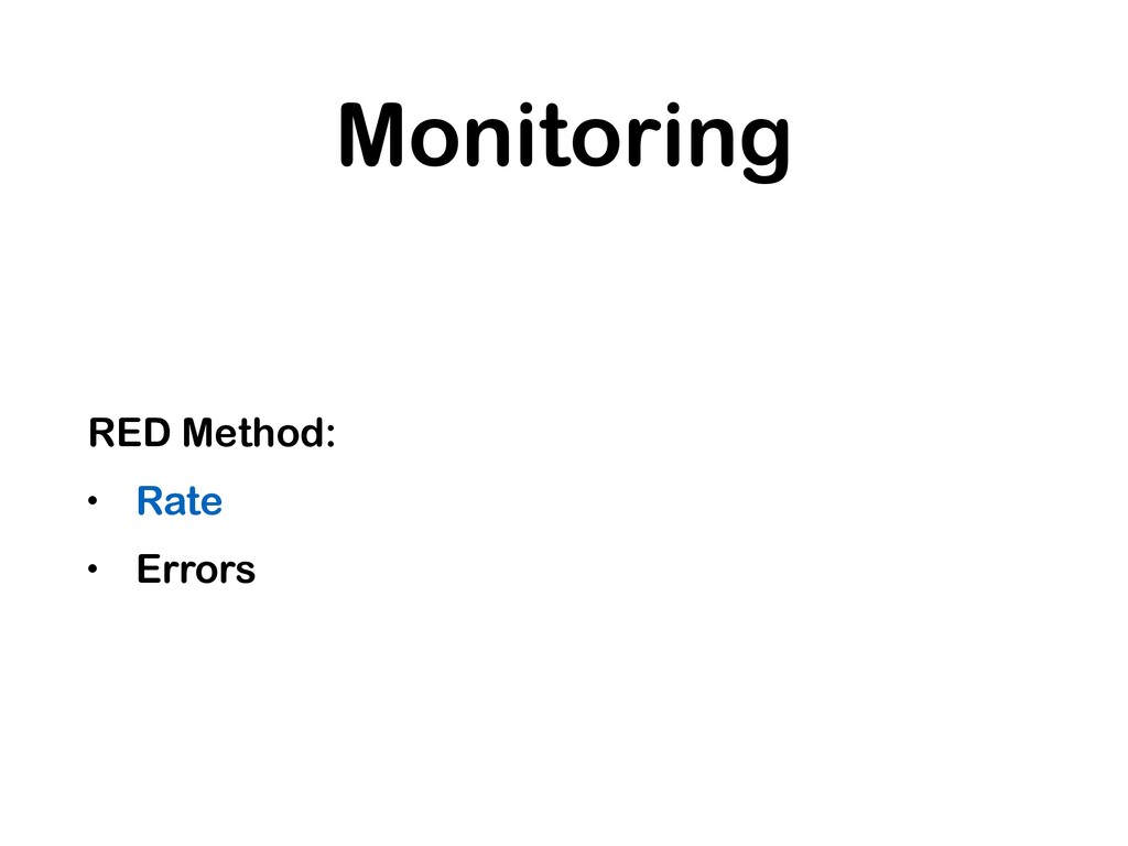 Monitoring RED Method: • Rate • Errors