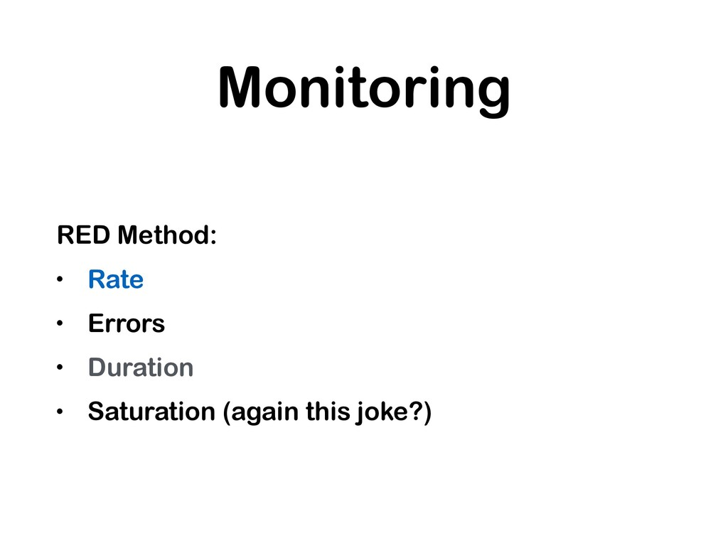 Monitoring RED Method: • Rate • Errors • Durati...