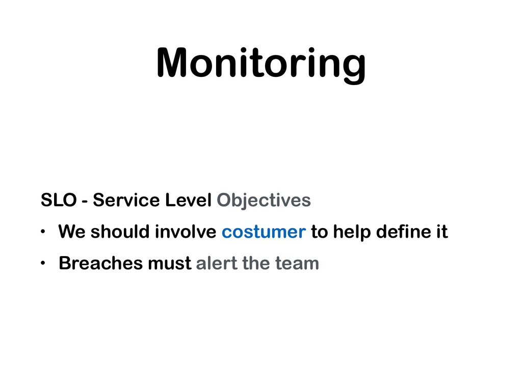 Monitoring SLO - Service Level Objectives • We ...