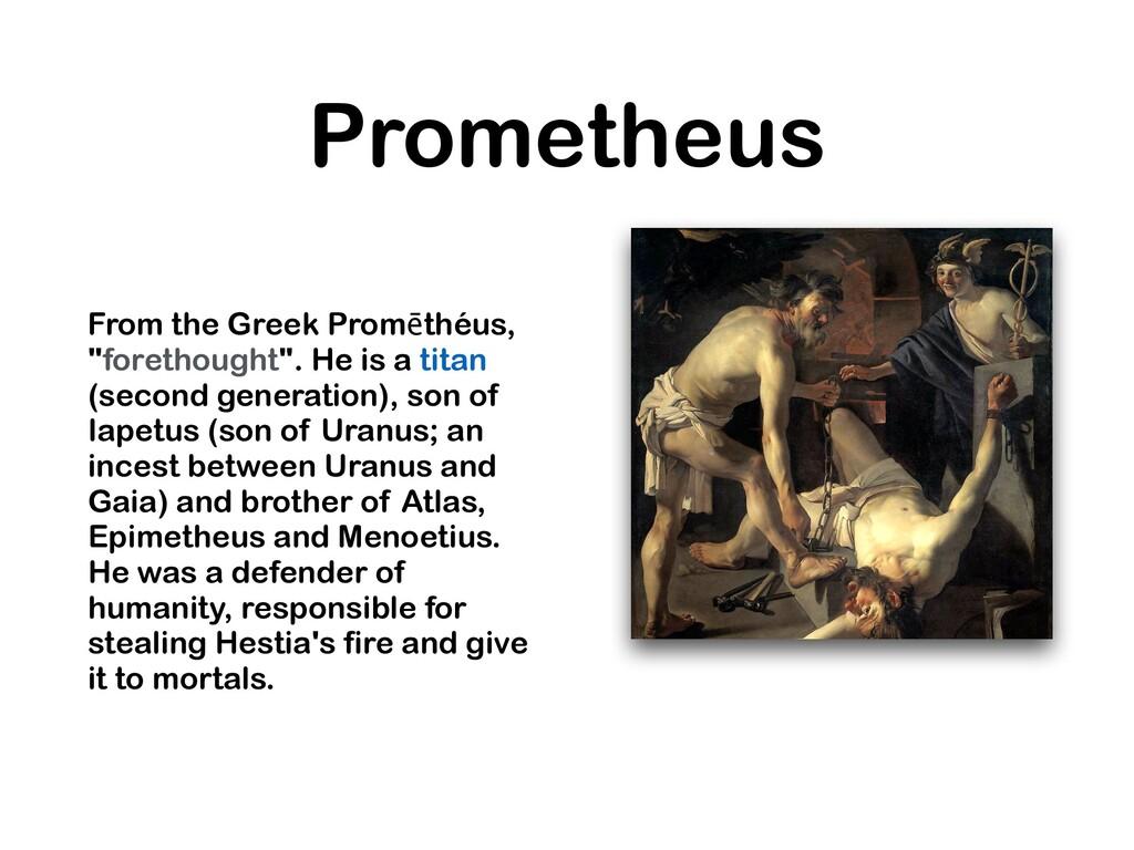 "Prometheus From the Greek Promēthéus, ""forethou..."