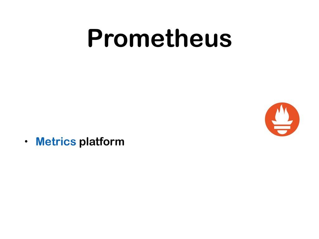 Prometheus • Metrics platform