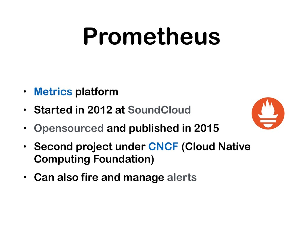 Prometheus • Metrics platform • Started in 2012...