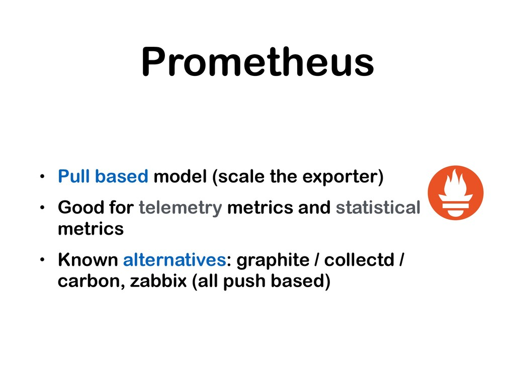 Prometheus • Pull based model (scale the export...
