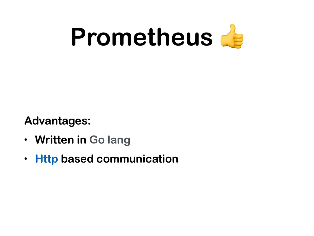 Prometheus  Advantages: • Written in Go lang • ...