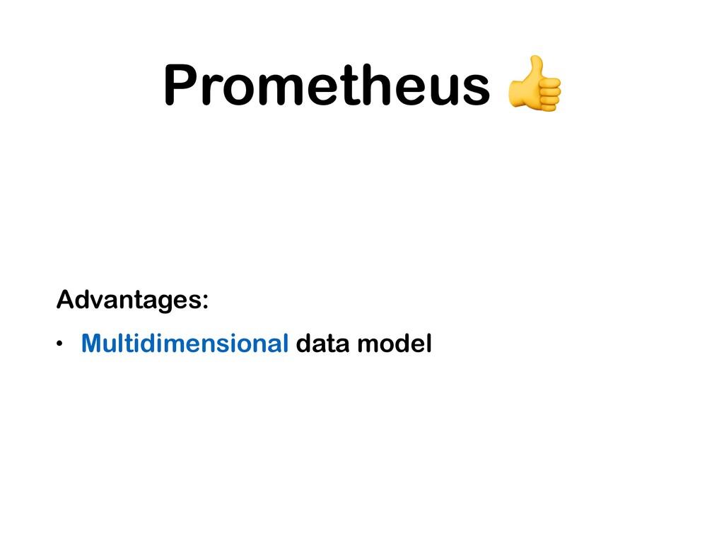 Prometheus  Advantages: • Multidimensional data...