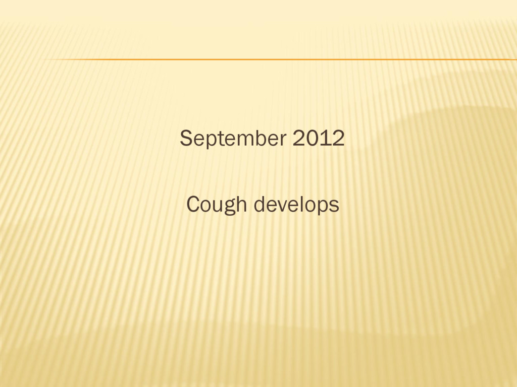 September 2012 Cough develops