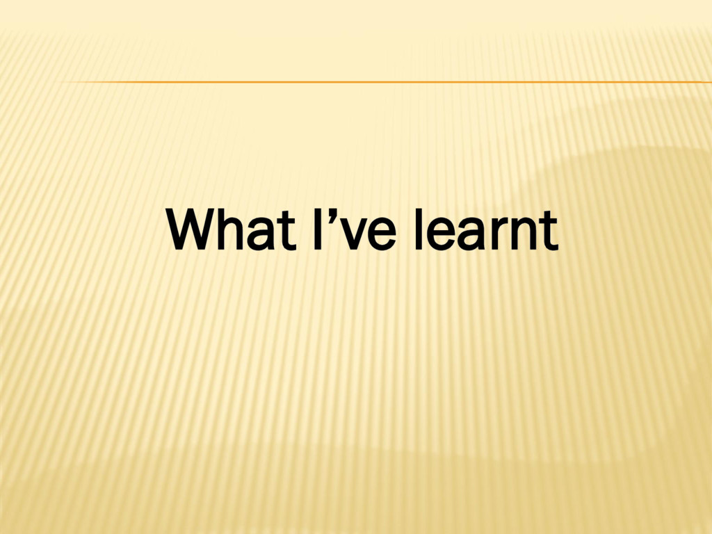 What I've learnt