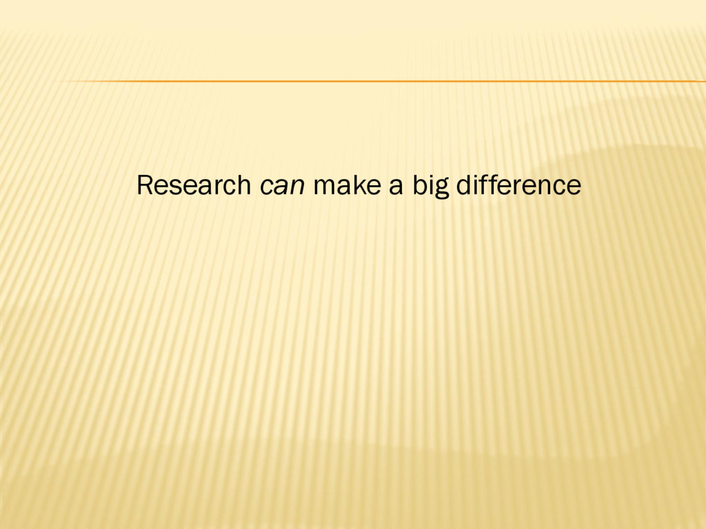 Research can make a big difference