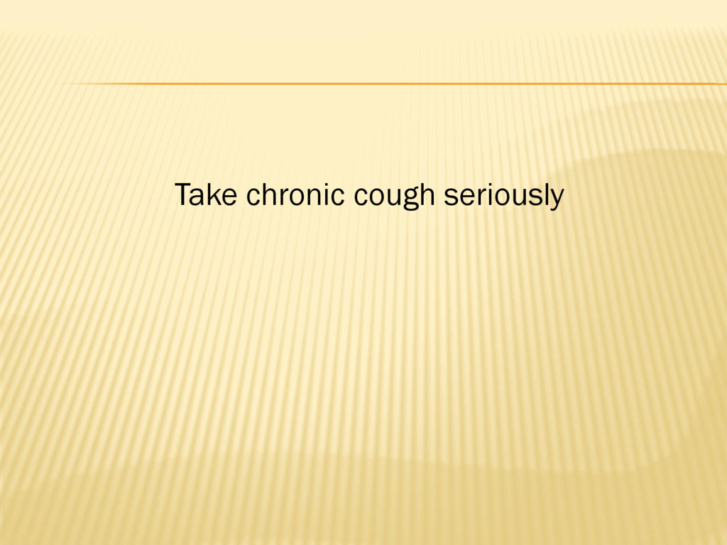 Take chronic cough seriously