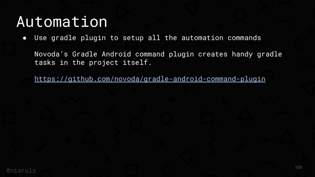 Automation ● Use gradle plugin to setup all the...