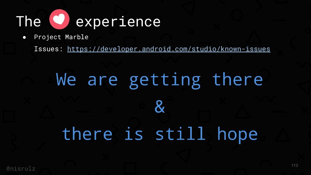 The experience ● Project Marble Issues: https:/...