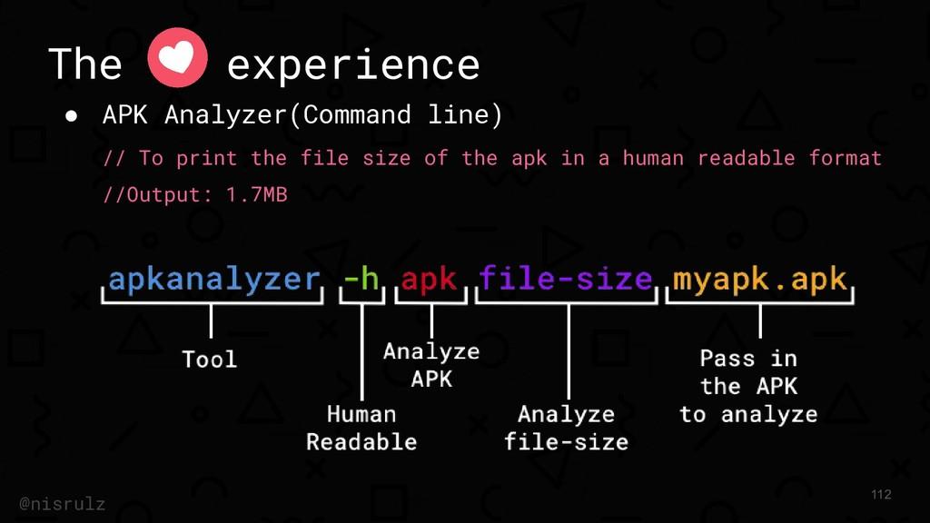 The experience ● APK Analyzer(Command line) // ...
