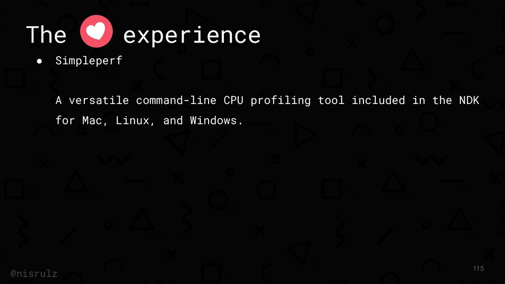 The experience ● Simpleperf A versatile command...
