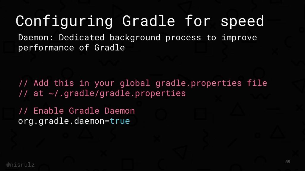 Configuring Gradle for speed Daemon: Dedicated ...
