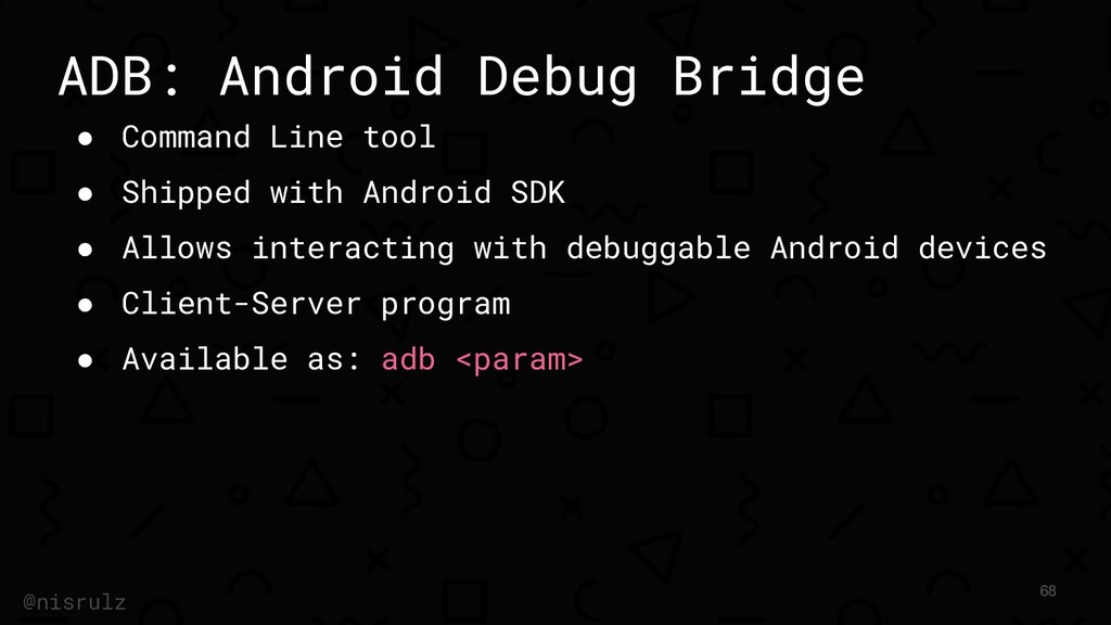 ADB: Android Debug Bridge ● Command Line tool ●...