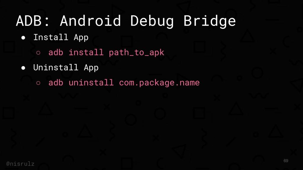 ADB: Android Debug Bridge ● Install App ○ adb i...