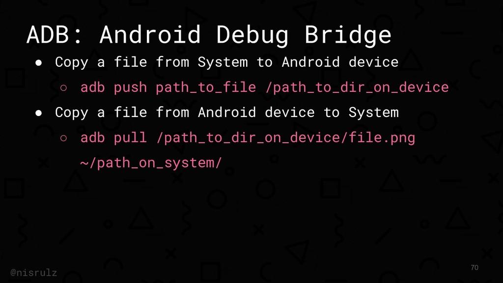 ADB: Android Debug Bridge ● Copy a file from Sy...