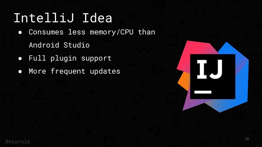 IntelliJ Idea ● Consumes less memory/CPU than A...