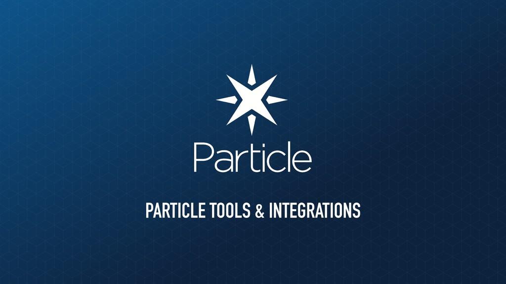 PARTICLE TOOLS & INTEGRATIONS