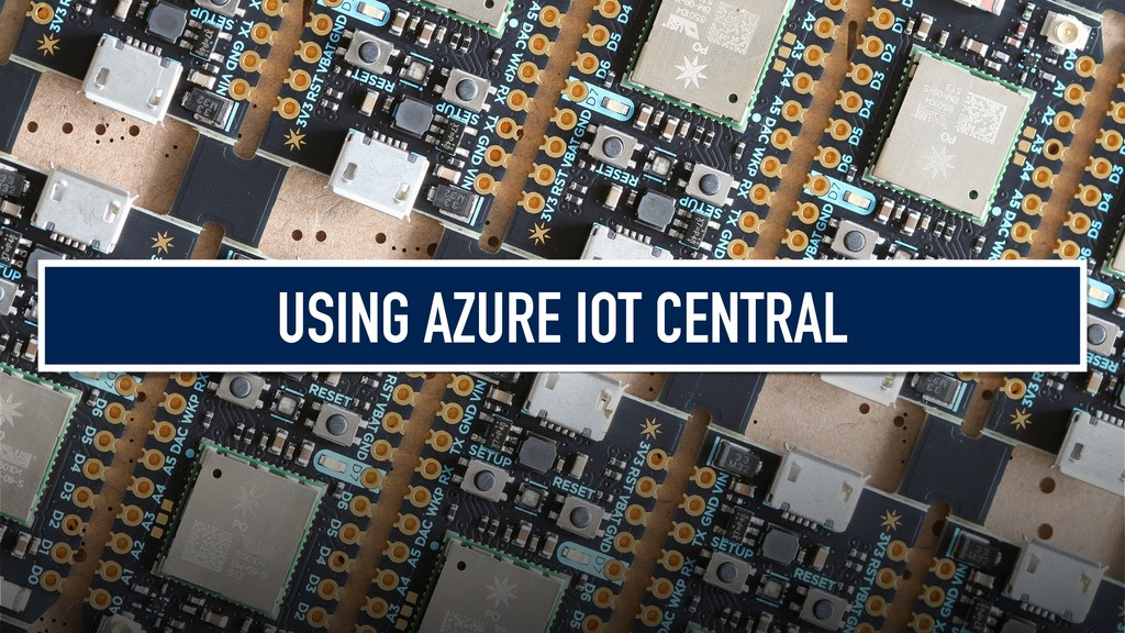 USING AZURE IOT CENTRAL