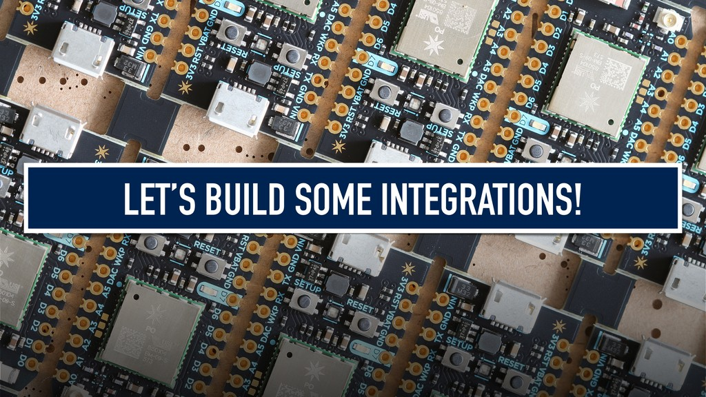 LET'S BUILD SOME INTEGRATIONS!