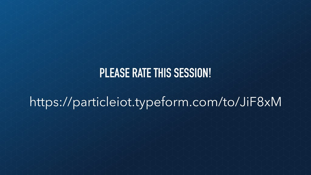 PLEASE RATE THIS SESSION! https://particleiot.t...