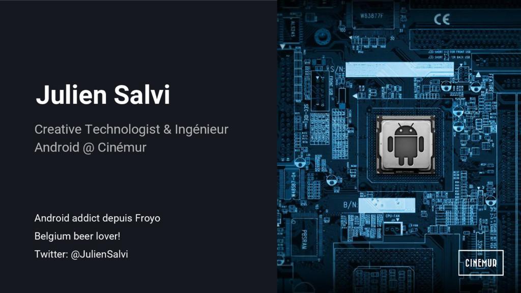 Julien Salvi Android addict depuis Froyo Belgiu...