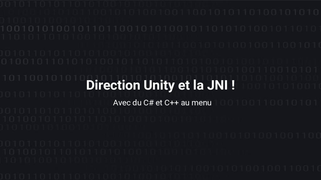 Avec du C# et C++ au menu Direction Unity et la...