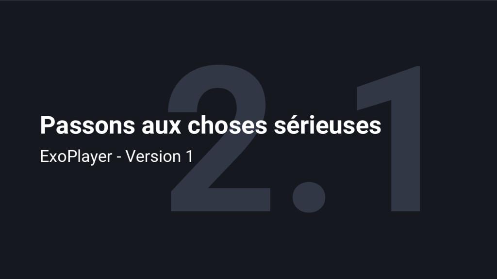 2.1 Passons aux choses sérieuses ExoPlayer - Ve...