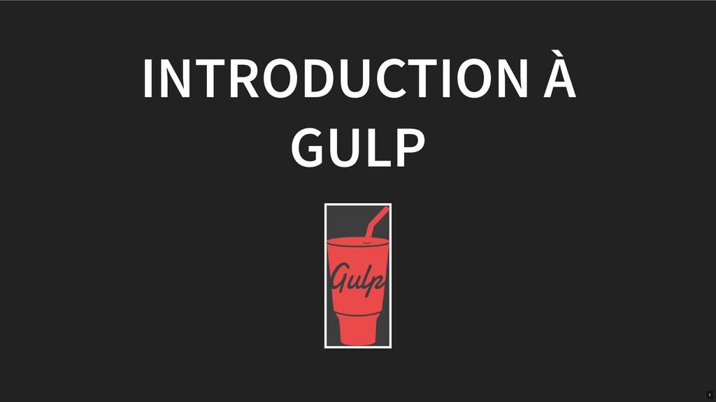 INTRODUCTION À GULP 1