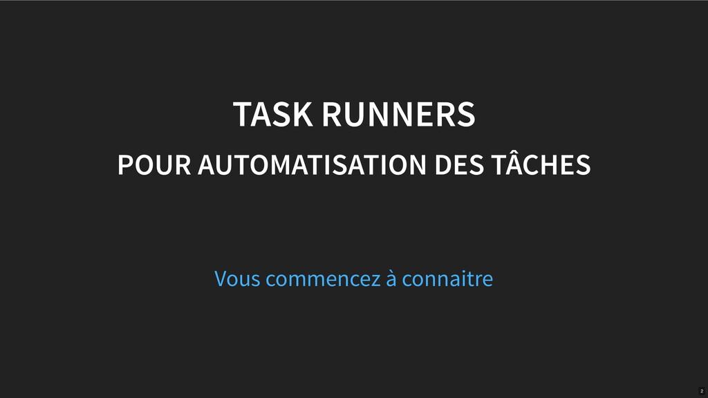 TASK RUNNERS POUR AUTOMATISATION DES TÂCHES Vou...