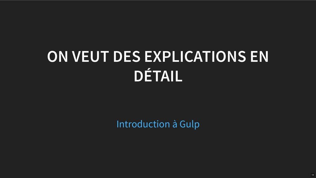 ON VEUT DES EXPLICATIONS EN DÉTAIL Introduction...