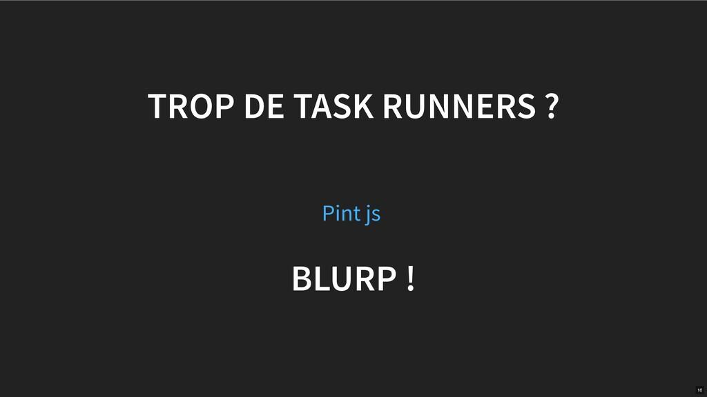 TROP DE TASK RUNNERS ? BLURP ! Pint js 16